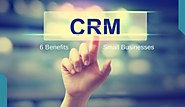 6 Benefits of CRM for Small Businesses