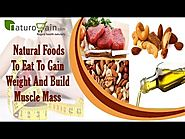 Healthy and Natural Foods to Eat To Gain Weight and Build Muscle Mass