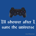 I'll shower when... (white text) ps3 by Jess Meacham