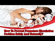 How To Prevent Premature Ejaculation Problem Safely And Naturally?