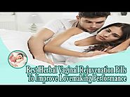 Best Herbal Vaginal Rejuvenation Pills To Improve Lovemaking Performance