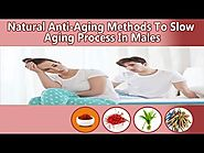 Natural Anti-Aging Methods To Slow Aging Process In Males