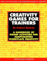 Creativity Games for Trainers: A Handbook of Group Activities for Jumpstarting Workplace Creativity (McGraw-Hill Trai...