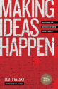 Making Ideas Happen: Overcoming the Obstacles Between Vision and Reality