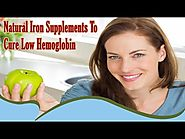 Best Natural Iron Supplements To Cure Low Hemoglobin Problem