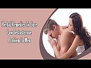 Herbal Remedies To Cure Low Testosterone Problem In Men