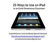 25 ways to use an iPad in an Early Elementary Classroom
