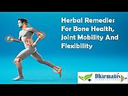 Herbal Remedies For Bone Health, Joint Mobility And Flexibility