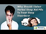 Why Should I Select Herbal Sleep Aid Pills To Treat Sleep Disorders