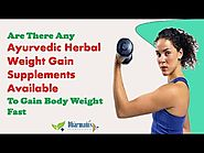 Are There Any Ayurvedic Herbal Weight Gain Supplements Available To Gain Body Weight Fast