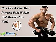 How Can A Thin Man Increase Body Weight And Muscle Mass Fast
