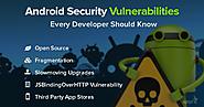 Android Security Vulnerabilities Every Developer should Know