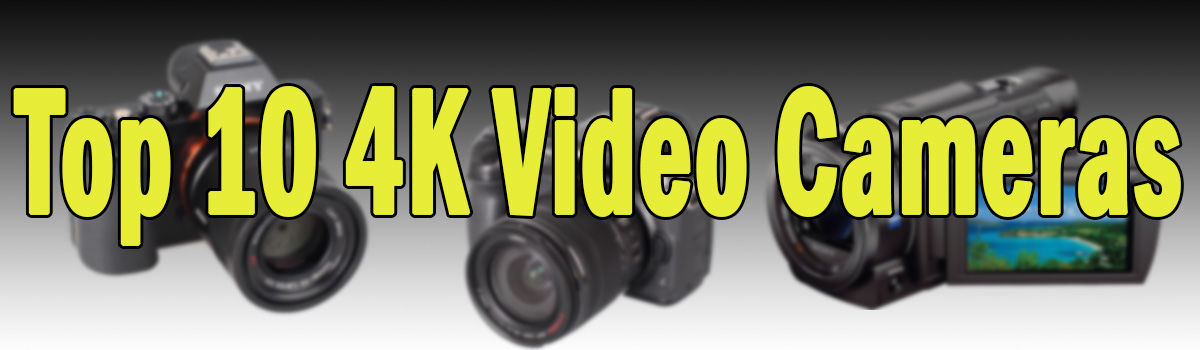 Headline for Top 10 4K Consumer Video Cameras