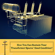 How You Can Sustain Your Transformer Spares Good Condition?