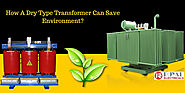 How A Dry Type Transformer Can Save Environment?