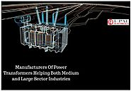 Manufacturers Of Power Transformers Helping Both Medium and Large Sector Industries