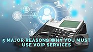 5 Major Reasons Why You Must Use VoIP Services