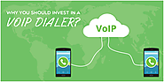 Why You Should Invest in a VoIP Dialer?