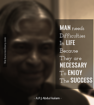 """Man needs difficulties in life because they are necessary to enjoy the success."""