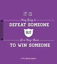 """It is very easy to defeat someone, but it is very hard to win someone"""