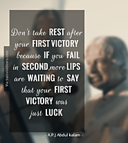 """Don't take rest after your first victory because if you fail in second, more lips are waiting to say that your first..."