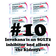 10 - Invokana is an SGLT2 inhibitor and affects the kidneys