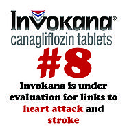 8 - Invokana is under evaluation for links to heart attack and stroke