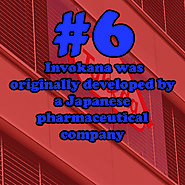 6 - Invokana was originally developed by a Japanese pharmaceutical company