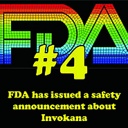 4 - The Food and Drug Administration issued safety communication about Invokana