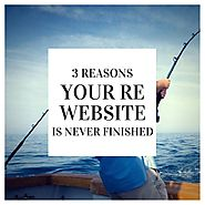 3 Reasons Your Real Estate Website Will Never Be Finished