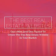 The Best Real Estate Websites: Can't Miss Lead Gen Tactics