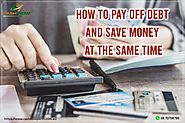 How to Pay off Debt and Save Money at the Same Time