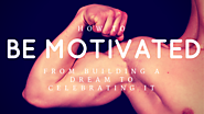 How to Be Motivated from Building a Dream to Celebrating It