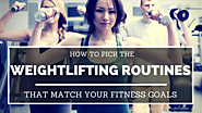 How to Pick the Weightlifting Routines That Match Your Fitness Goals