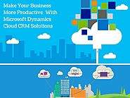 Make Your Business More Productive With Microsoft Dynamics Cloud CRM Solutions