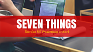 Seven Things that can Kill Productivity at Work