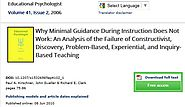 Why Minimal Guidance During Instruction Does Not Work: An Analysis of the Failure of Constructivist, Discovery, Probl...