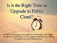 Is it the Right Time to Upgrade to Public Cloud?