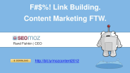 F%$#! Link Building. Content Marketing FTW - by Rand Fishkin