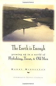 The Earth Is Enough: Growing Up in a World of Flyfishing, Trout & Old Men (The Pruett Series)