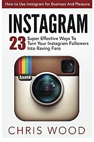 23 Super Effective Ways To Turn Your Instagram Followers Into Raving Fans