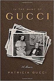 In the Name of Gucci: A Memoir Hardcover – May 10, 2016