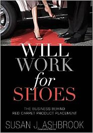 Will Work for Shoes: The Business Behind Red Carpet Product Placement Hardcover – September 1, 2011