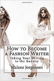 How to Become a Fashion Writer: Taking Your Writing to the Runway Paperback – July 5, 2013