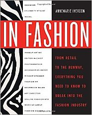 In Fashion: From Runway to Retail, Everything You Need to Know to Break Into the Fashion Industry Paperback – August ...
