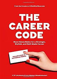 The Career Code: Must-Know Rules for a Strategic, Stylish, and Self-Made Career Hardcover – May 17, 2016