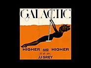 "Galactic - ""Higher and Higher (featuring JJ Grey)"""