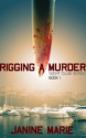 Smashwords - Rigging A Murder - A book by Janine Marie