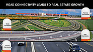 ROAD CONNECTIVITY LEADS TO REAL ESTATE GROWTH