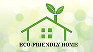 GO GREEN BY INCORPORATING ECO-FRIENDLY MEASURES IN YOUR HOME